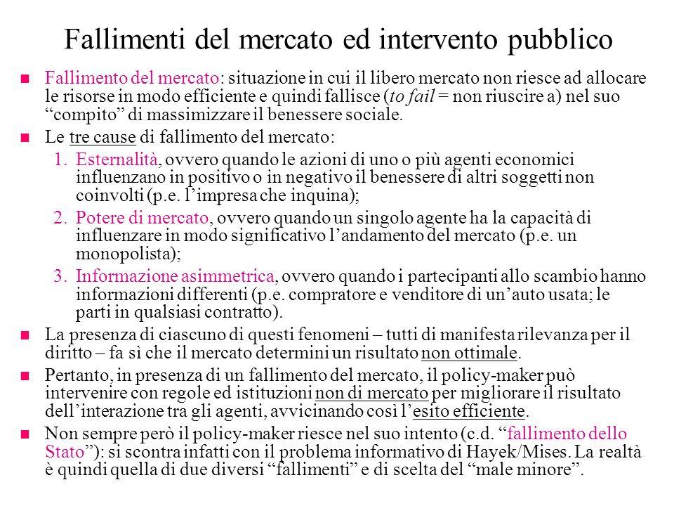 Fallimenti del mercato ed intervento pubblico n Fallimento del mercato: situazione in cui il libero mercato non riesce ad allocare le risorse in modo