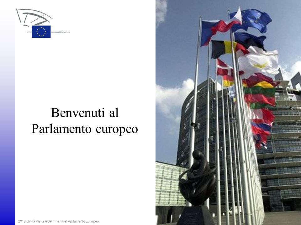 2012 Unità Visite e Seminari del Parlamento Europeo Benvenuti al Parlamento europeo