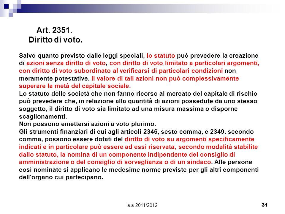a.a 2011/201230 1) Presenza di azioni che non hanno diritto di voto in assemblea AZIONI = quote in cui è diviso il capitale sociale di una società, di