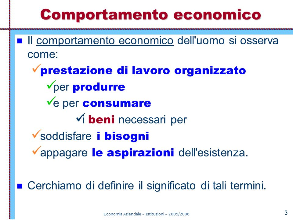 Economia Aziendale – Istituzioni – 2005/2006 3 Il comportamento economico dell'uomo si osserva come: prestazione di lavoro organizzato per produrre e