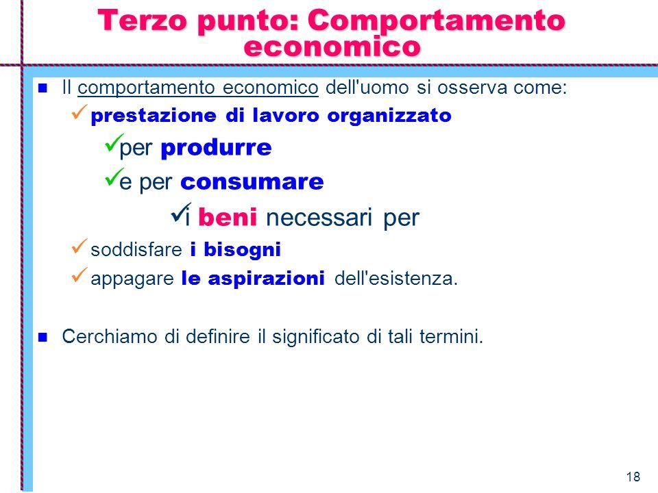 18 Il comportamento economico dell'uomo si osserva come: prestazione di lavoro organizzato per produrre e per consumare i beni necessari per soddisfar