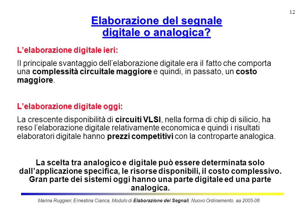 Marina Ruggieri, Ernestina Cianca, Modulo di Elaborazione dei Segnali, Nuovo Ordinamento, aa 2005-06 12 Elaborazione del segnale digitale o analogica?