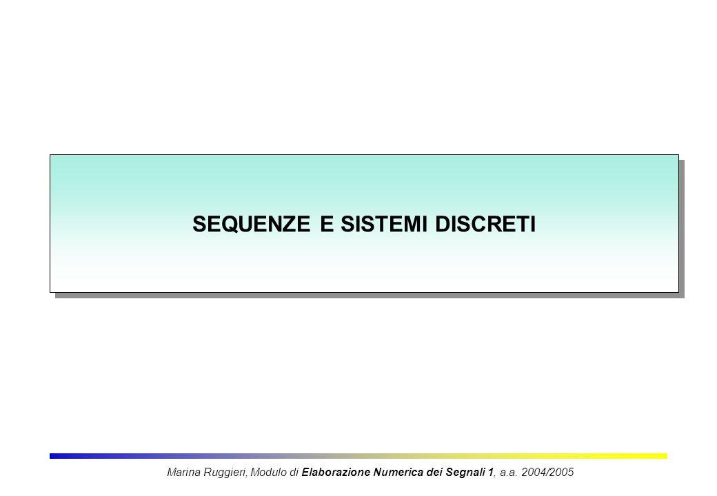 SEQUENZE E SISTEMI DISCRETI Marina Ruggieri, Modulo di Elaborazione Numerica dei Segnali 1, a.a. 2004/2005