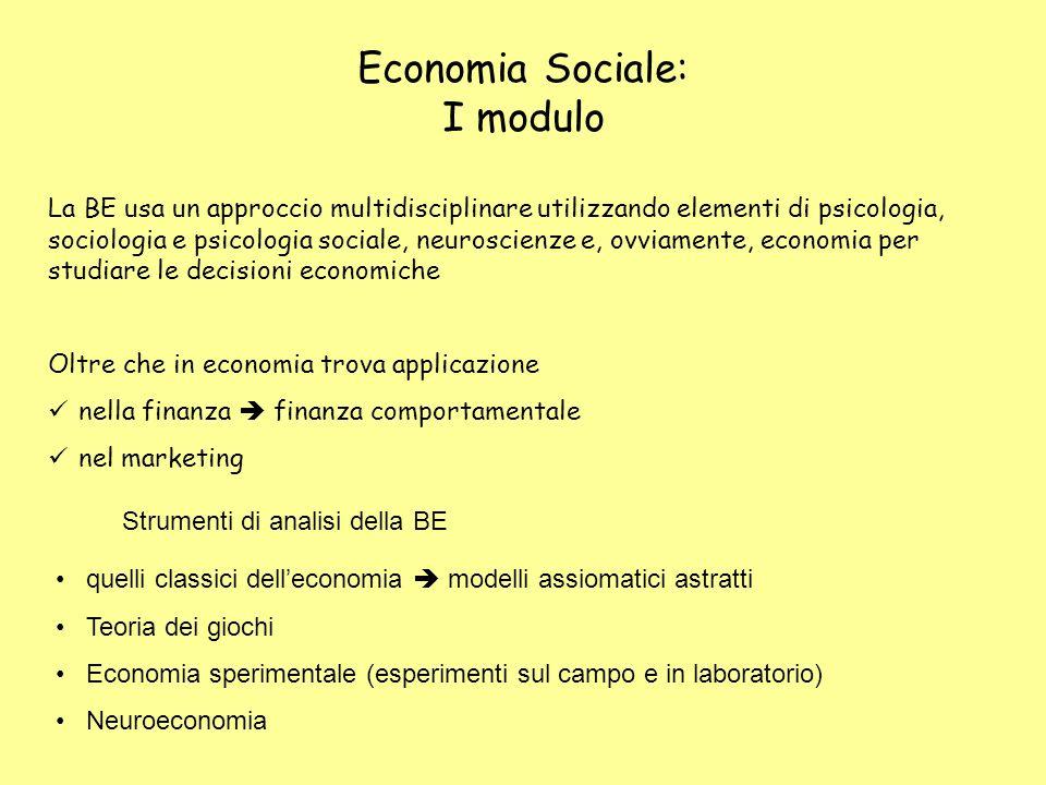 Economia Sociale: I modulo La BE usa un approccio multidisciplinare utilizzando elementi di psicologia, sociologia e psicologia sociale, neuroscienze