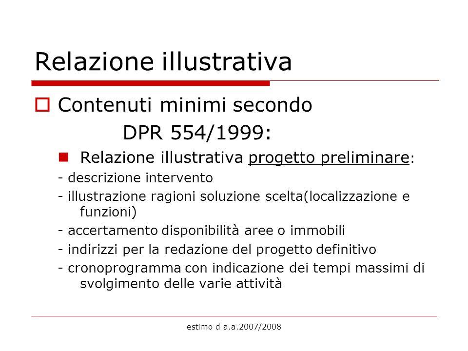estimo d a.a.2007/2008 Relazione illustrativa Contenuti minimi secondo DPR 554/1999: Relazione illustrativa progetto preliminare : - descrizione inter