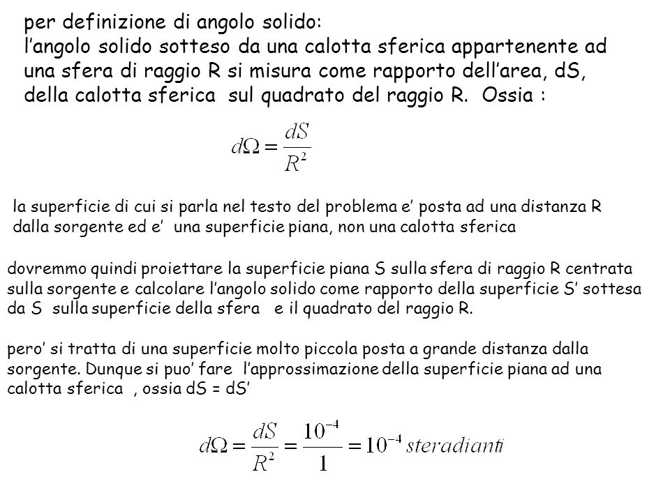 per definizione di angolo solido: langolo solido sotteso da una calotta sferica appartenente ad una sfera di raggio R si misura come rapporto dellarea