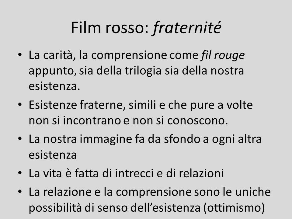 Film rosso: fraternité La carità, la comprensione come fil rouge appunto, sia della trilogia sia della nostra esistenza. Esistenze fraterne, simili e