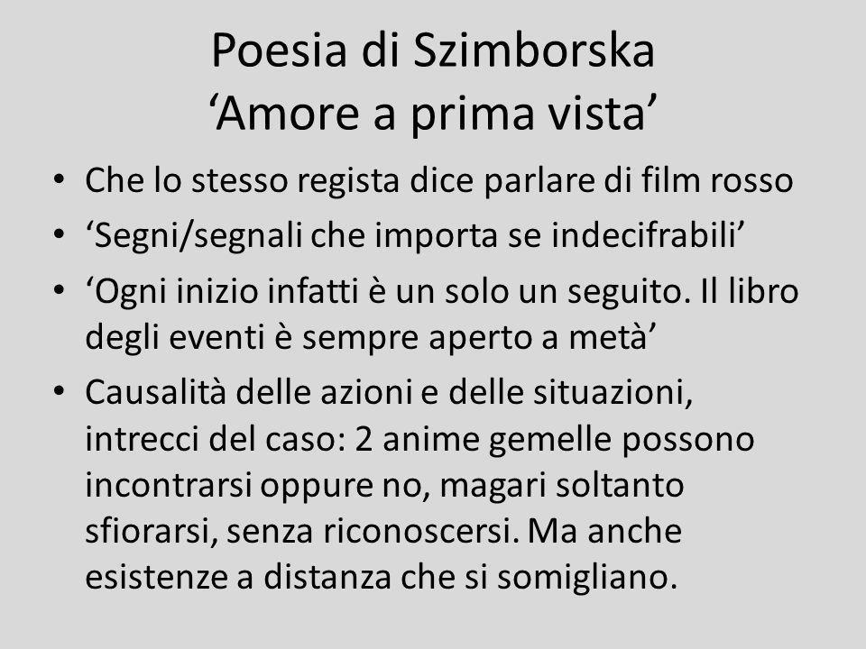 Poesia di Szimborska Amore a prima vista Che lo stesso regista dice parlare di film rosso Segni/segnali che importa se indecifrabili Ogni inizio infat