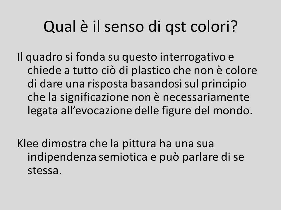 Qual è il senso di qst colori? Il quadro si fonda su questo interrogativo e chiede a tutto ciò di plastico che non è colore di dare una risposta basan