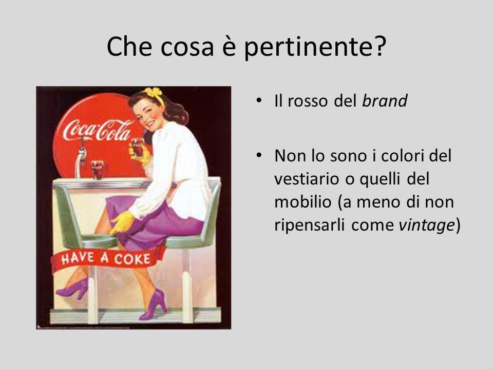 Che cosa è pertinente? Il rosso del brand Non lo sono i colori del vestiario o quelli del mobilio (a meno di non ripensarli come vintage)