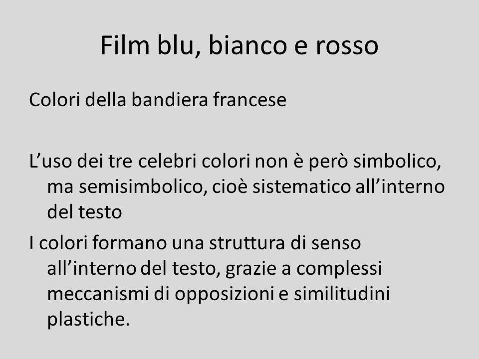 Film blu, bianco e rosso Colori della bandiera francese Luso dei tre celebri colori non è però simbolico, ma semisimbolico, cioè sistematico allintern