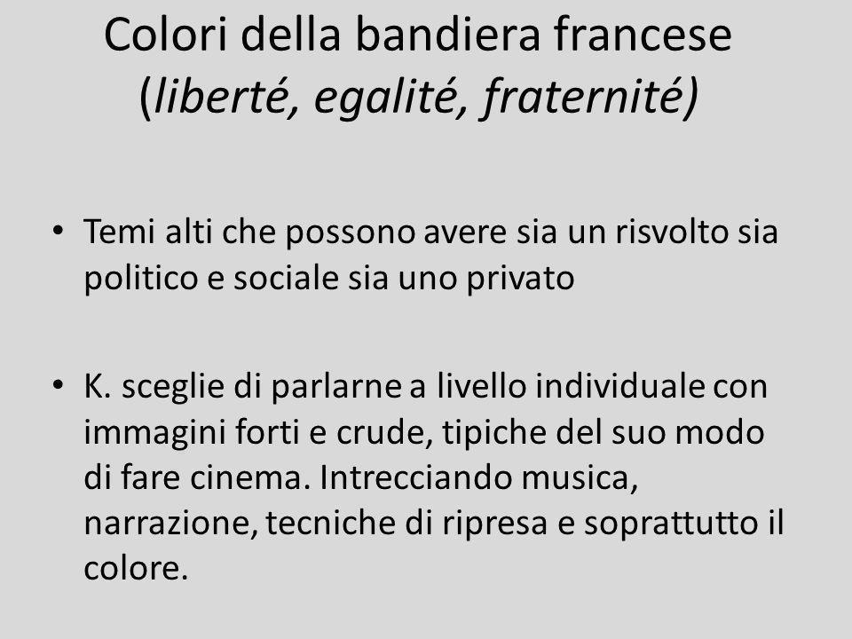 Colori della bandiera francese (liberté, egalité, fraternité) Temi alti che possono avere sia un risvolto sia politico e sociale sia uno privato K. sc