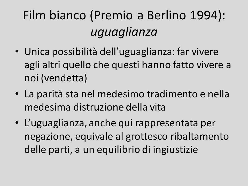 Film bianco (Premio a Berlino 1994): uguaglianza Unica possibilità delluguaglianza: far vivere agli altri quello che questi hanno fatto vivere a noi (
