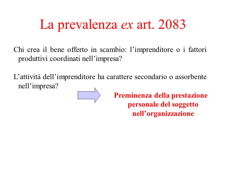 La prevalenza ex art. 2083 Chi crea il bene offerto in scambio: limprenditore o i fattori produttivi coordinati nellimpresa? Lattività dellimprenditor