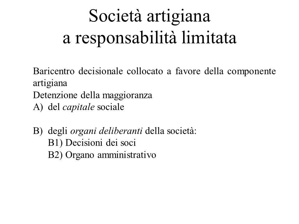 Società artigiana a responsabilità limitata Baricentro decisionale collocato a favore della componente artigiana Detenzione della maggioranza A)del ca