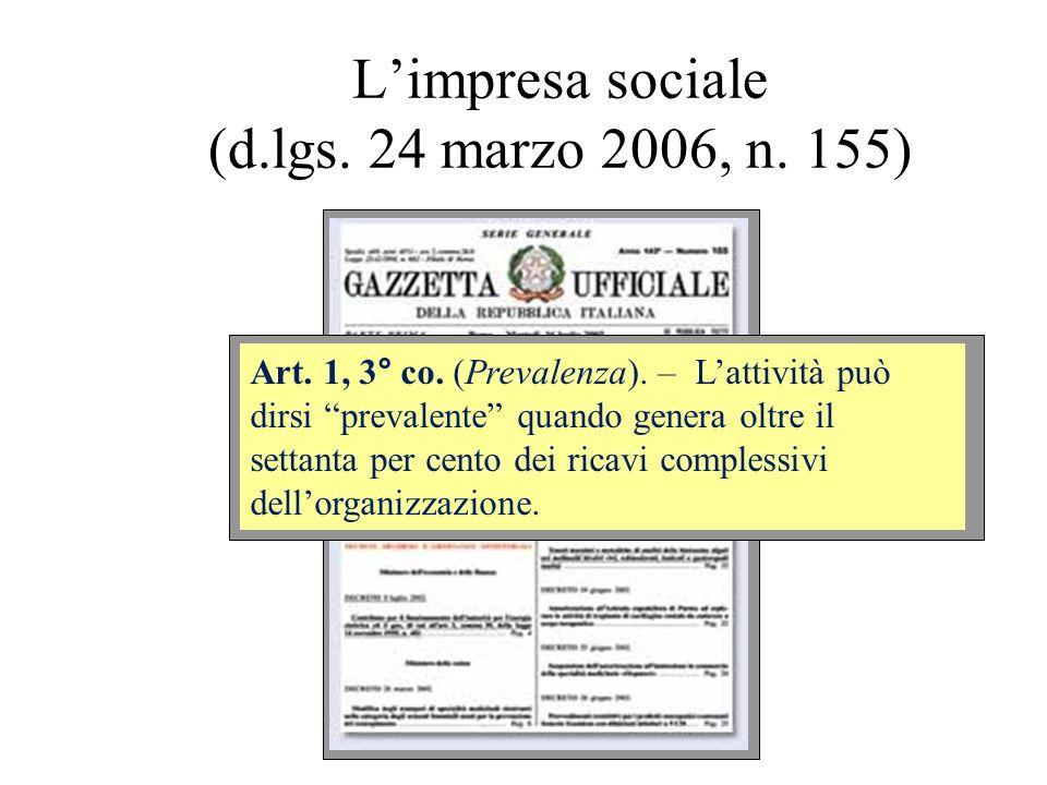 Limpresa sociale (d.lgs. 24 marzo 2006, n. 155) Art. 1, 3° co. (Prevalenza). – Lattività può dirsi prevalente quando genera oltre il settanta per cent
