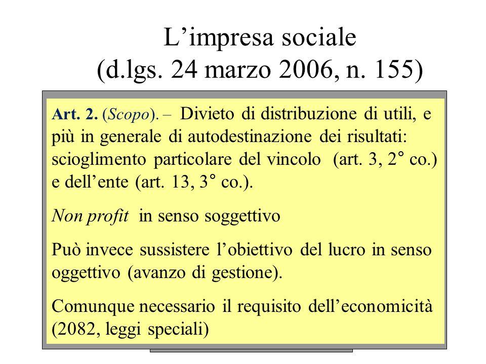 Limpresa sociale (d.lgs. 24 marzo 2006, n. 155) Art. 2. (Scopo). – Divieto di distribuzione di utili, e più in generale di autodestinazione dei risult
