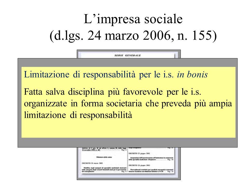 Limpresa sociale (d.lgs. 24 marzo 2006, n. 155) Limitazione di responsabilità per le i.s. in bonis Fatta salva disciplina più favorevole per le i.s. o