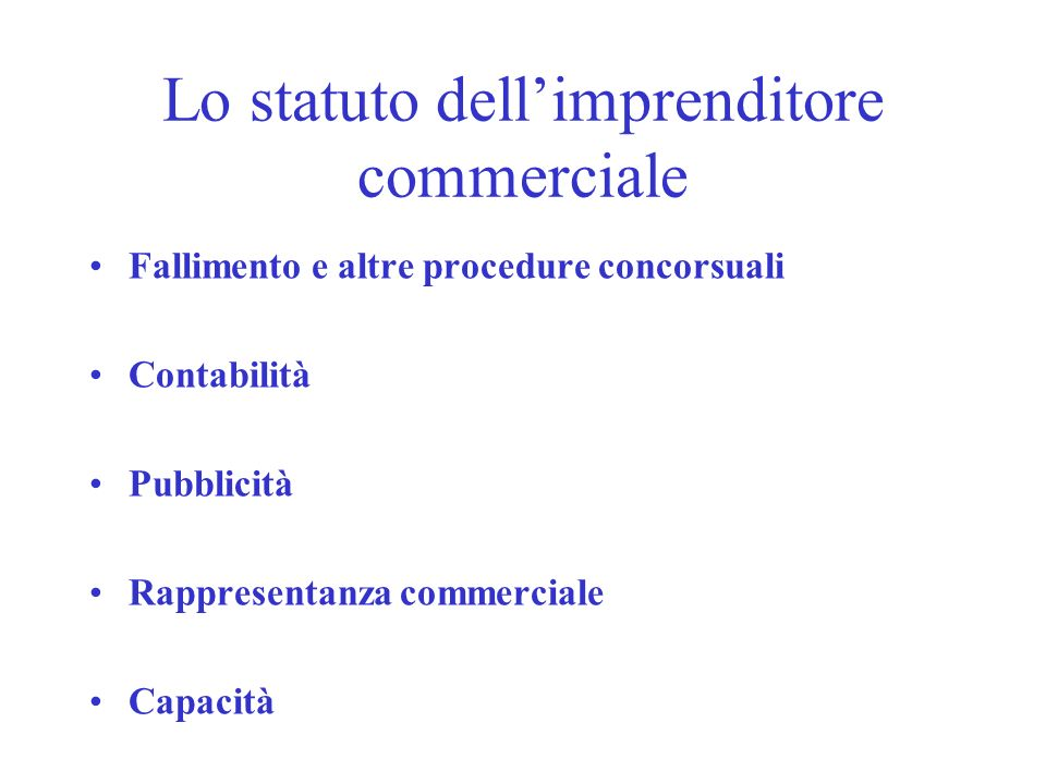 Lo statuto dellimprenditore commerciale Fallimento e altre procedure concorsuali Contabilità Pubblicità Rappresentanza commerciale Capacità