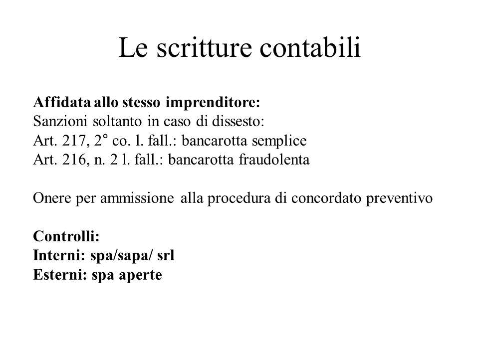 Le scritture contabili Affidata allo stesso imprenditore: Sanzioni soltanto in caso di dissesto: Art. 217, 2° co. l. fall.: bancarotta semplice Art. 2