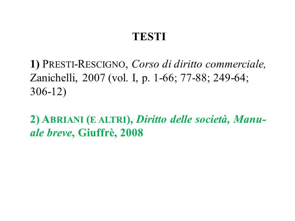 TESTI 1) P RESTI -R ESCIGNO, Corso di diritto commerciale, Zanichelli, 2007 (vol. I, p. 1-66; 77-88; 249-64; 306-12) 2) A BRIANI ( E ALTRI ), Diritto