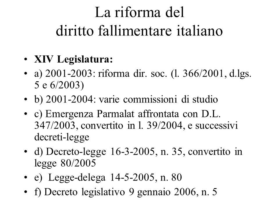 La riforma del diritto fallimentare italiano XIV Legislatura: a) 2001-2003: riforma dir. soc. (l. 366/2001, d.lgs. 5 e 6/2003) b) 2001-2004: varie com