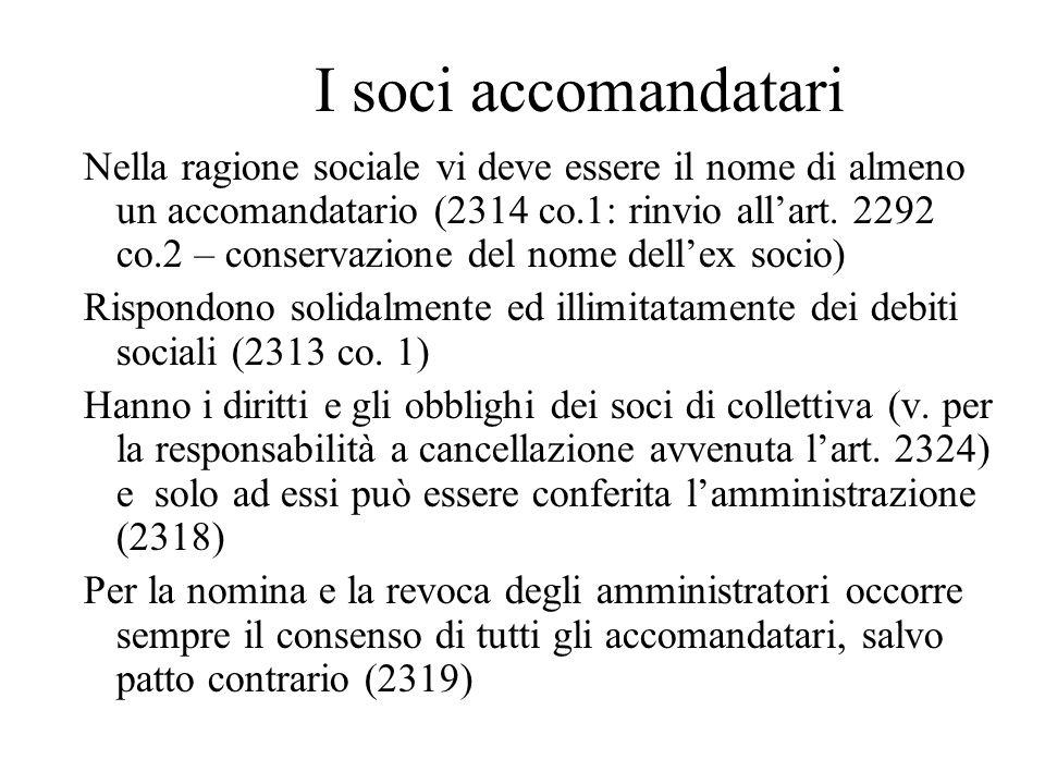 I soci accomandatari Nella ragione sociale vi deve essere il nome di almeno un accomandatario (2314 co.1: rinvio allart. 2292 co.2 – conservazione del