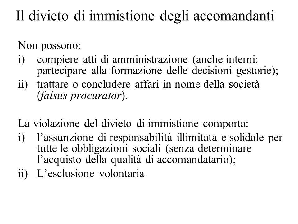 Il divieto di immistione degli accomandanti Non possono: i)compiere atti di amministrazione (anche interni: partecipare alla formazione delle decision