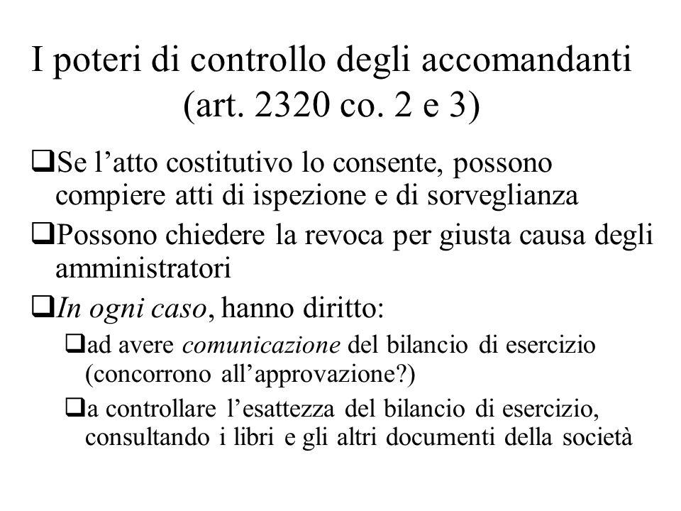 I poteri di controllo degli accomandanti (art. 2320 co. 2 e 3) Se latto costitutivo lo consente, possono compiere atti di ispezione e di sorveglianza