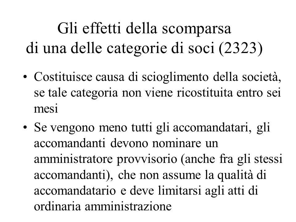 Gli effetti della scomparsa di una delle categorie di soci (2323) Costituisce causa di scioglimento della società, se tale categoria non viene ricosti