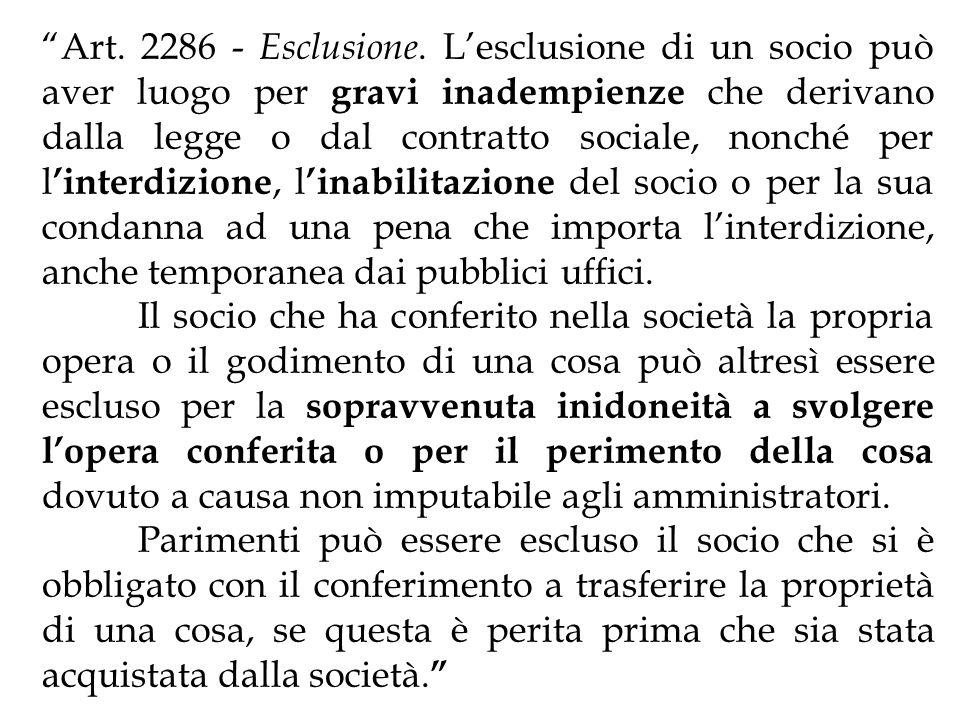 Art. 2286 - Esclusione. Lesclusione di un socio può aver luogo per gravi inadempienze che derivano dalla legge o dal contratto sociale, nonché per l i