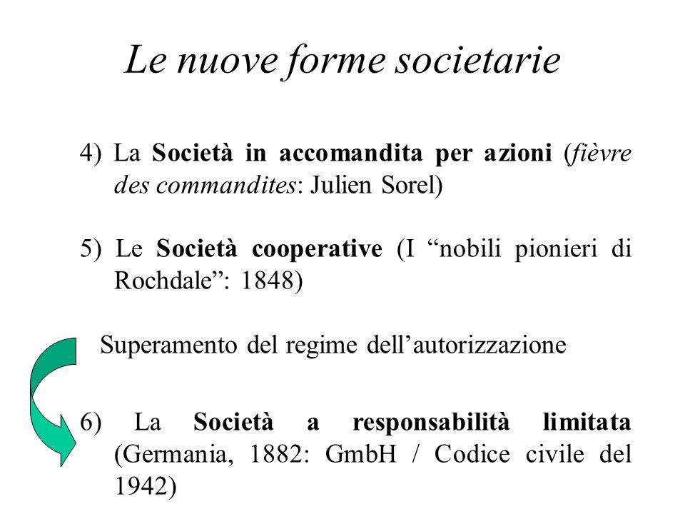 Le nuove forme societarie 4) La Società in accomandita per azioni (fièvre des commandites: Julien Sorel) 5) Le Società cooperative (I nobili pionieri