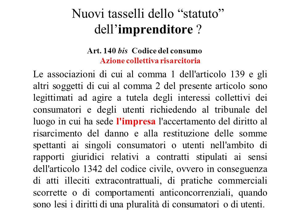 Nuovi tasselli dello statuto dellimprenditore ? Art. 140 bis Codice del consumo Azione collettiva risarcitoria Le associazioni di cui al comma 1 dell'