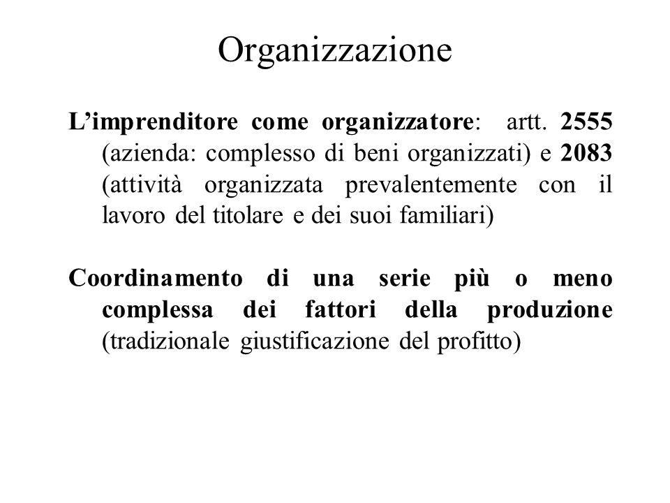 Organizzazione Limprenditore come organizzatore: artt. 2555 (azienda: complesso di beni organizzati) e 2083 (attività organizzata prevalentemente con