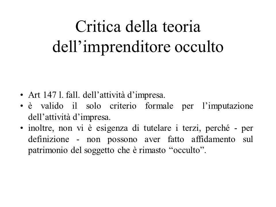 Critica della teoria dellimprenditore occulto Art 147 l. fall. dellattività dimpresa. è valido il solo criterio formale per limputazione dellattività