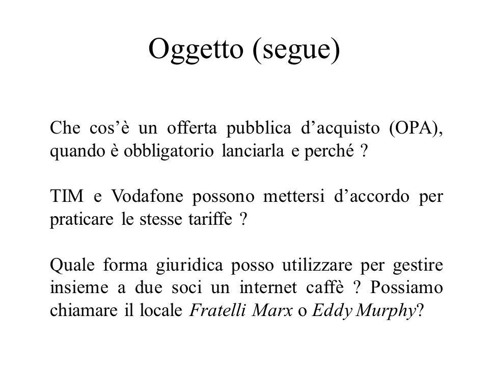 Oggetto (segue) Che cosè un offerta pubblica dacquisto (OPA), quando è obbligatorio lanciarla e perché ? TIM e Vodafone possono mettersi daccordo per