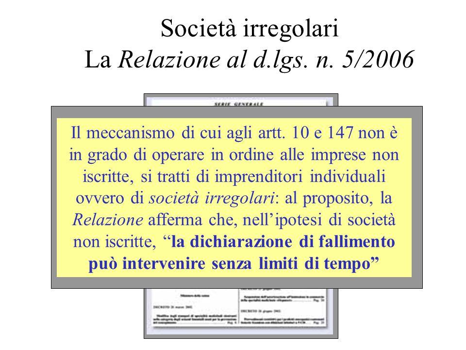Società irregolari La Relazione al d.lgs. n. 5/2006 Il meccanismo di cui agli artt. 10 e 147 non è in grado di operare in ordine alle imprese non iscr