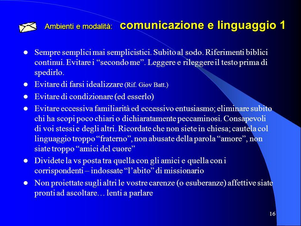 16 Ambienti e modalità: comunicazione e linguaggio 1 Sempre semplici mai semplicistici. Subito al sodo. Riferimenti biblici continui. Evitare i second