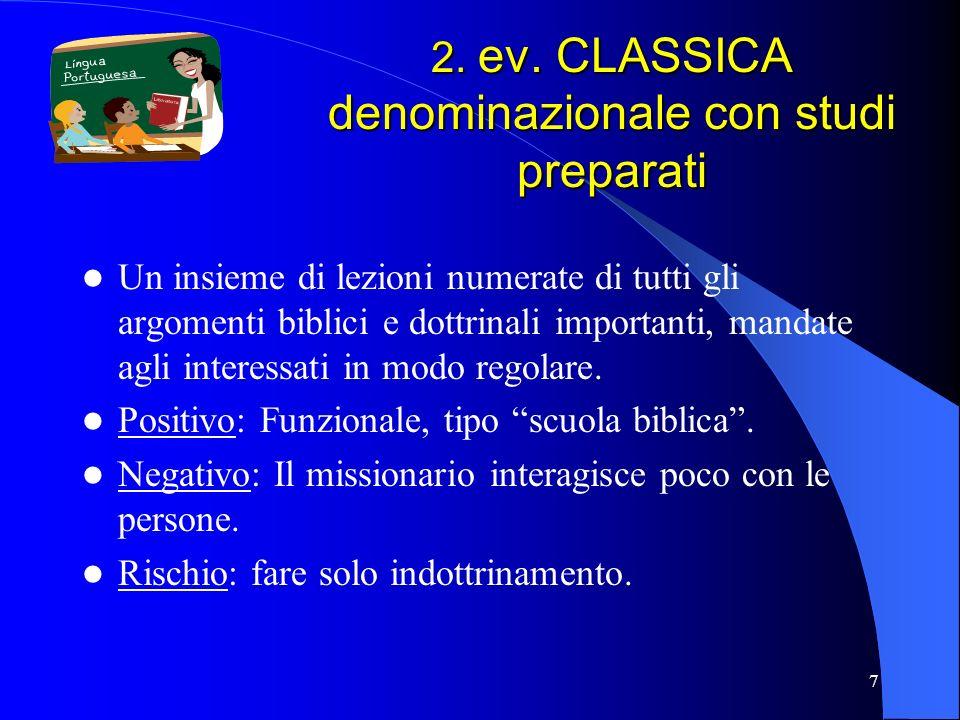 7 2. ev. CLASSICA denominazionale con studi preparati Un insieme di lezioni numerate di tutti gli argomenti biblici e dottrinali importanti, mandate a