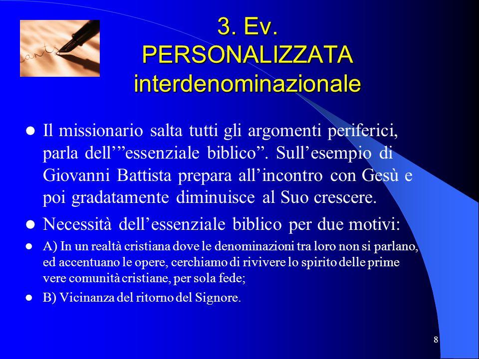 8 3. Ev. PERSONALIZZATA interdenominazionale Il missionario salta tutti gli argomenti periferici, parla dellessenziale biblico. Sullesempio di Giovann