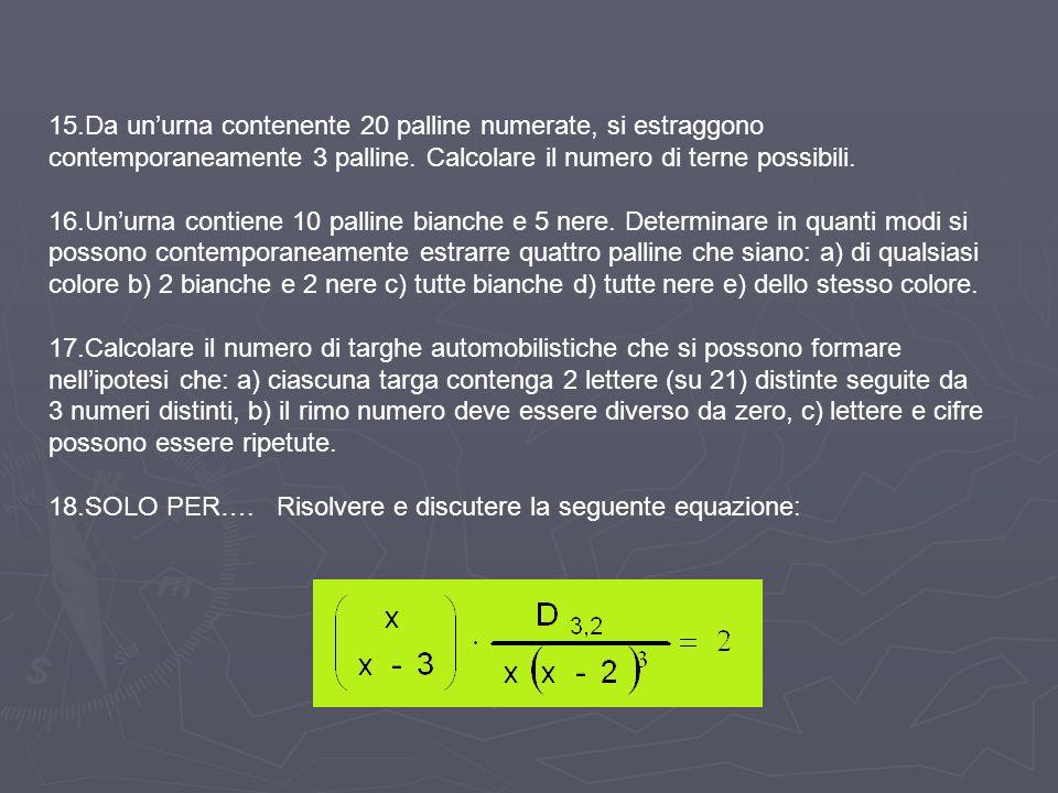 1.Sono disposizioni semplici di 5 oggetti distinti in 3 posti D5,3 =5*4*3= 60 2.Sono disposizioni semplici di 10 cifre distinte in 4 posti alle quali vanno tolte tutte quelle con lo zero davanti che non costituiscono numeri di 4 cifre significative, perciò: D10,4 – D9,3 =10*9*8*7 - 9*8*7= 5040 – 504 = 4536 3.