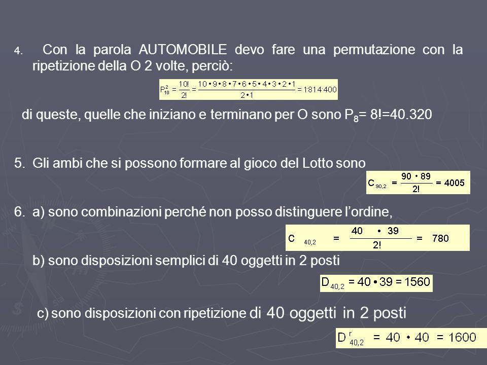 4. Con la parola AUTOMOBILE devo fare una permutazione con la ripetizione della O 2 volte, perciò: di queste, quelle che iniziano e terminano per O so