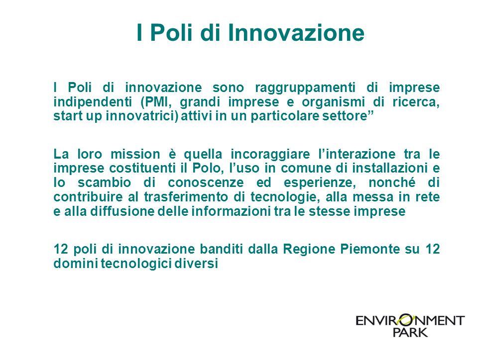 I Poli di Innovazione I Poli di innovazione sono raggruppamenti di imprese indipendenti (PMI, grandi imprese e organismi di ricerca, start up innovatr