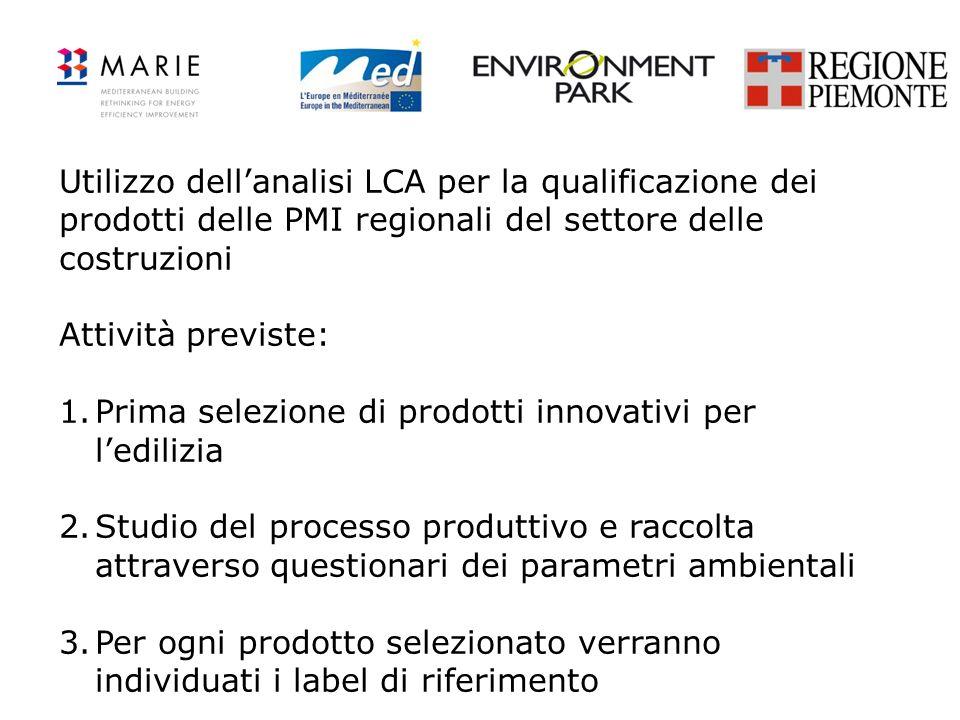 Utilizzo dellanalisi LCA per la qualificazione dei prodotti delle PMI regionali del settore delle costruzioni Attività previste: 1.Prima selezione di