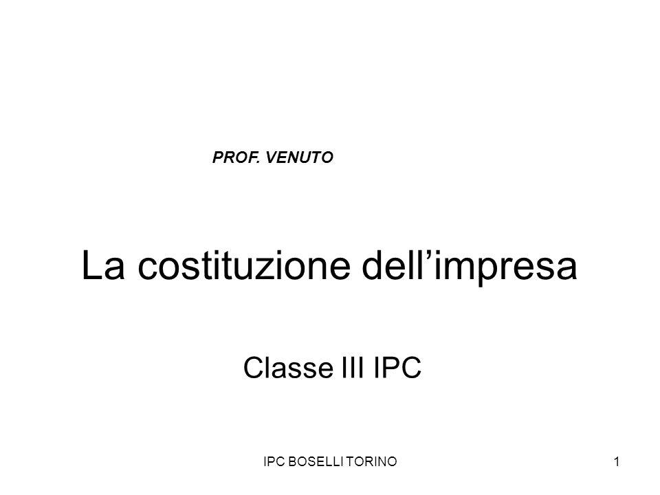 IPC BOSELLI TORINO1 La costituzione dellimpresa Classe III IPC PROF. VENUTO