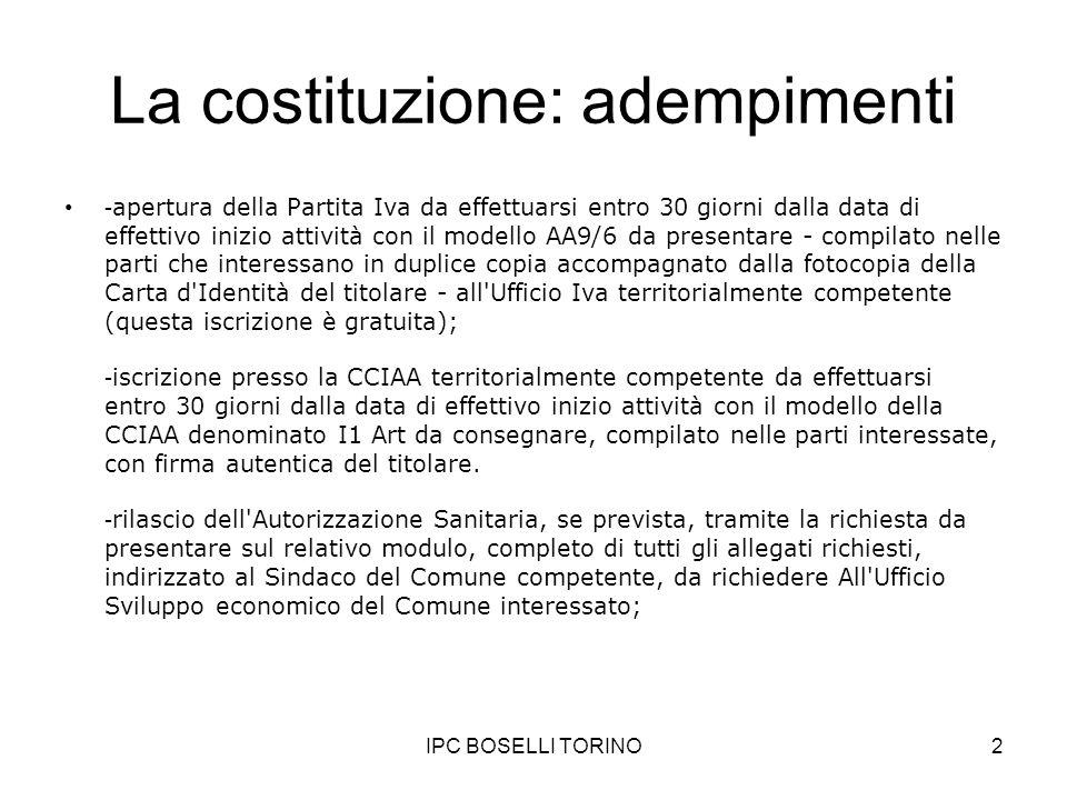 IPC BOSELLI TORINO2 La costituzione: adempimenti - apertura della Partita Iva da effettuarsi entro 30 giorni dalla data di effettivo inizio attività c