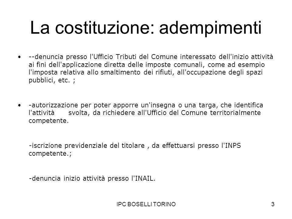 IPC BOSELLI TORINO3 La costituzione: adempimenti --denuncia presso l'Ufficio Tributi del Comune interessato dell'inizio attività ai fini dell'applicaz