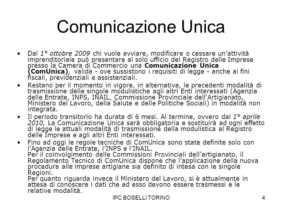 IPC BOSELLI TORINO4 Comunicazione Unica Dal 1° ottobre 2009 chi vuole avviare, modificare o cessare unattività imprenditoriale può presentare al solo