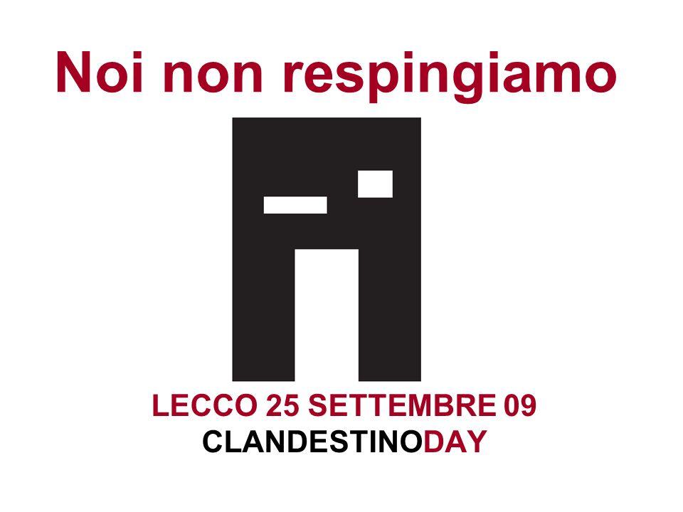 Noi non respingiamo LECCO 25 SETTEMBRE 09 CLANDESTINODAY