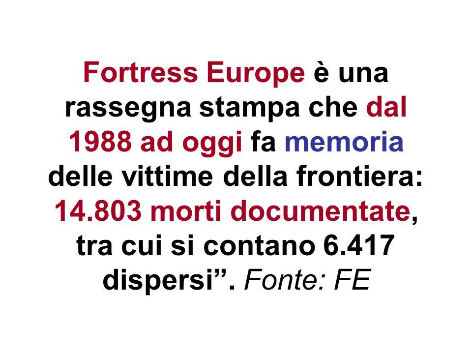 Fortress Europe è una rassegna stampa che dal 1988 ad oggi fa memoria delle vittime della frontiera: 14.803 morti documentate, tra cui si contano 6.41